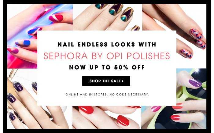 Nail Endless Looks With. SEPHORA by OPI Polishes. Now Up To 50% Off. Online and in stores. No code necessary. Shop the sale