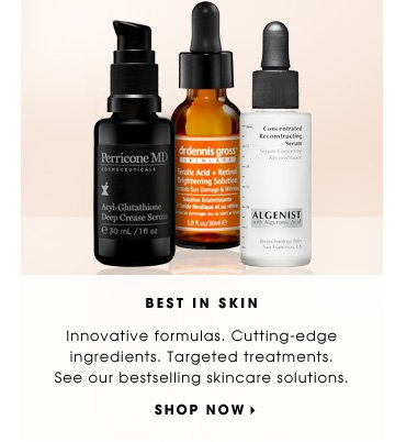 Best In Skin. Innovative Formulas. Cutting-Edge Ingredients. Targeted Treatments. See our bestselling skincare solutions. Shop now