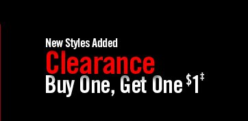 NEW STYLES ADDED - CLEARANCE BUY ONE, GET ONE $1‡