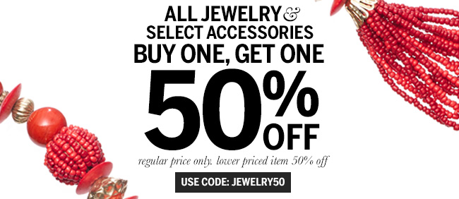 All Jewelry & Select Accessories Buy One, Get One 50% Off! Regular price only. Lower priced item 50% off. Use code: JEWELRY50