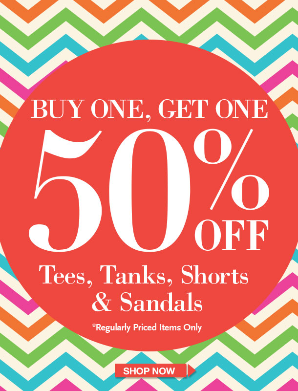 Buy One, Get One 50% OFF Tees, Tanks, Shorts & Sandals Regularly Priced Items Only!