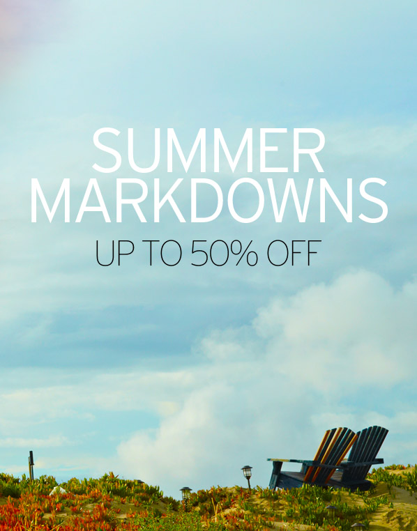 SUMMER MARKDOWNS-UP TO 50% OFF
