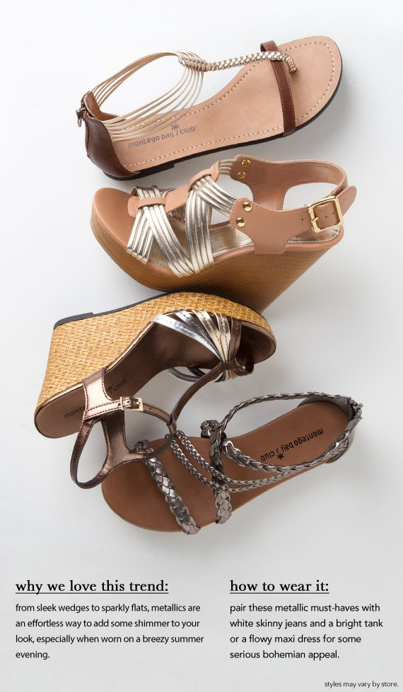 Why We Love This Trend: from sleek wedges to sparkly flats, metallics are an effortless way to add some shimmer to your look, especially when worn on a breezy summer evening.  How to Wear It: pair these metallic must-haves with white skinny jeans and a bright tank or a flowy maxi dress for some serious bohemian appeal.