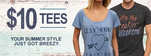 $10 tees. Your summer style just got breezy.