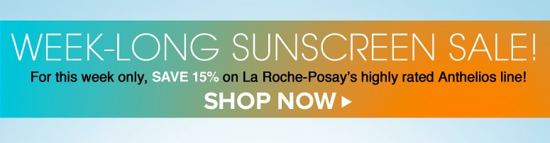 Week-Long Sunscreen Sale! For this week only, save 15% on La Roche-Posay's highly rated Anthelios line! Shop Now>>