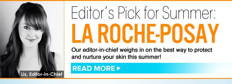 Editor's Pick for Summer Our editor-in-chief weighs in on the best way to protect and nurture your skin this summer! Read More>>
