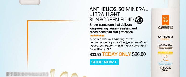 """Shopper's Choice Anthelios 50 Mineral Ultra Light Sunscreen Fluid Sheer sunscreen that delivers long-wearing, water-resistant and broad-spectrum sun protection. """"This product was amazing! It was recommended by Lisa Eldridge in one of her videos, so I bought it, and it really delivered!"""" –From Ithaca, NY $33.50 Today Only $26.80 Shop Now>"""