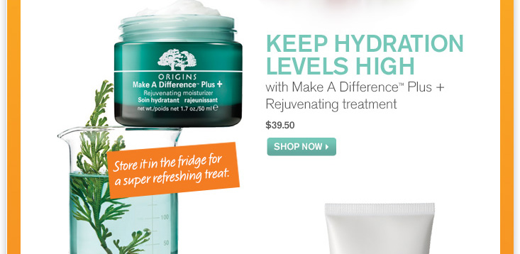 KEEP HYDRATION LEVELS HIGH with Make a Difference Plus Rejuvenating treatment 39 dollars and 50 cents SHOP NOW