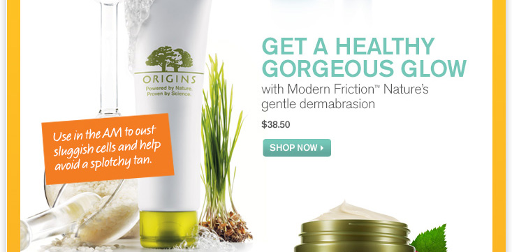 GET A HEALTHY GORGEOUS GLOW with Modern Friction Nature s gentle dermabrasion 38 dollars and 50 cents SHOP NOW