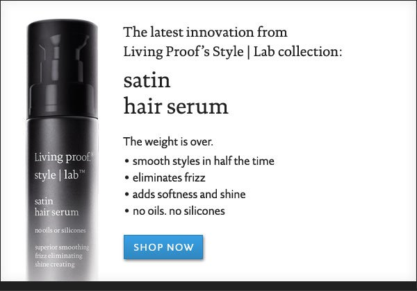 The latest innovation from Living Proof: Satin Hair Serum. Smooth styles in half the time