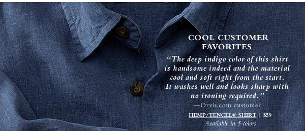Cool Customer Favorites. The deep indigo color of this shirt is handsome indeed and the material cool and soft right from the start. It washes well and looks sharp with no ironing required. - Orvis.com customer