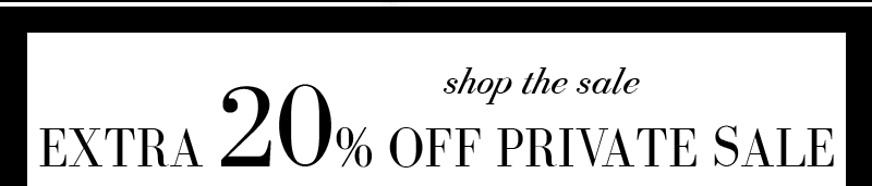 ENJOY AN EXTRA 20% OFF ALL PRIVATE SALE.