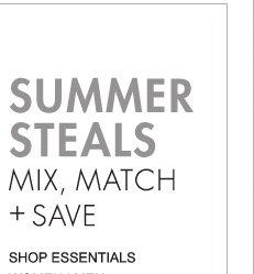 SUMMER STEALS MIX, MATCH + SAVE