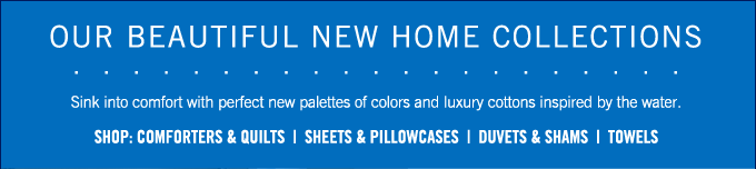 Shop Our New Home Collections.
