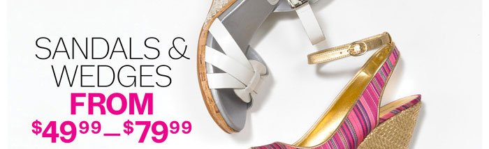 Sandals & Wedges from $49.99-$89.99