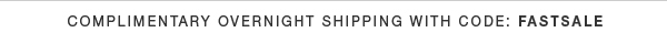 Complimentary Overnight Shipping with Code: FASTSALE