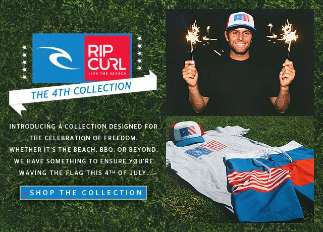 Rip Curl: The Fourth Collection - Introducing a collection designed for the celebration of freedom. Whether it's the beach, BBQ, or beyond - we have something to ensure you're waving the flag. - SHOP THE COLLECTION