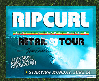 Rip Curl Retail Tour with Tom Curren - Starting Monday, June 24