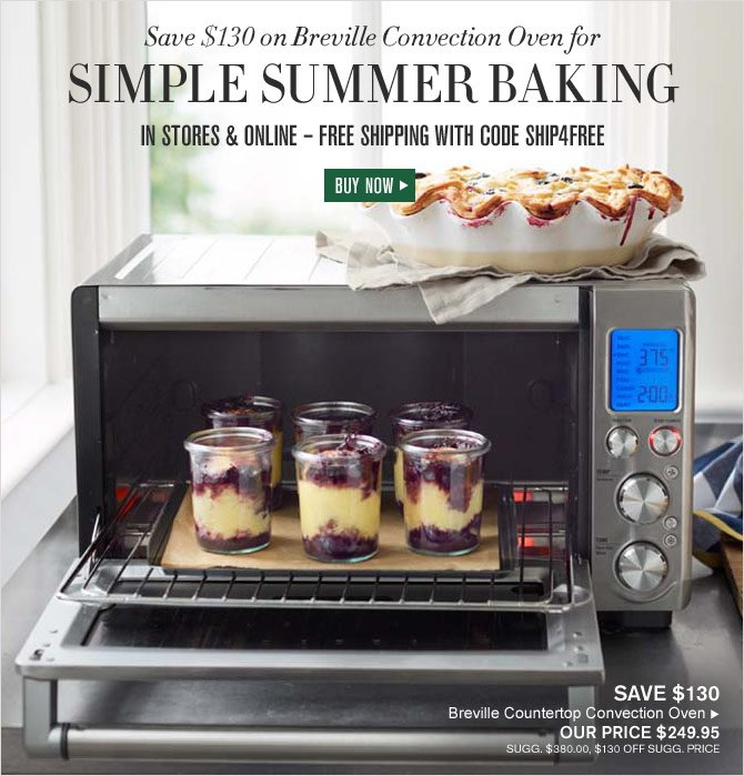Save $130 on Breville Convection Oven for SIMPLE SUMMER BAKING - IN STORES & ONLINE – FREE SHIPPING WITH CODE SHIP4FREE - BUY NOW