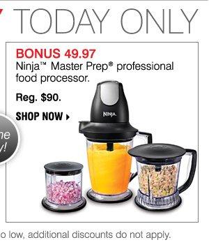 BONUS 49.97 Ninja™ Master Prep® professional food processor. Reg. $90. Shop now.