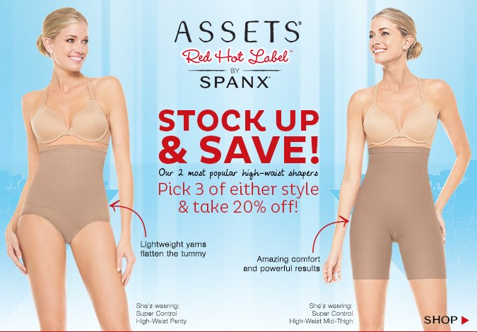 ASSETS Red Hot Label by SPANX. Stock up & save! Our two most popular high-waist shapers - pick 3 of either style & take 20% off. Shop!