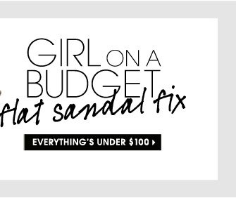 GIRL ON A BUDGET flat sandal fix. EVERYTHING'S UNDER $100