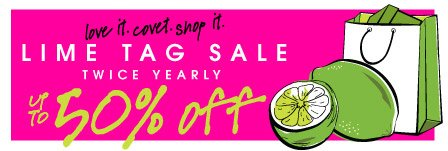 love it. covet. shop it. LIME TAG SALE TWICE YEARLY UP TO 50% off
