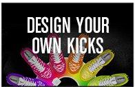DESIGN YOUR OWN KICKS