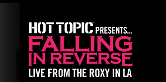 HOT TOPIC PRESENTS... FALLING IN REVERSE LIVE FROM THE ROXXY IN LA