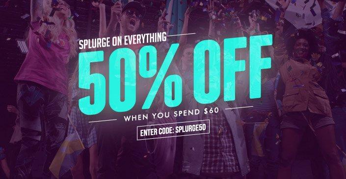 Splurge On Everything: 50% Off