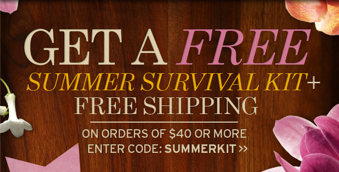 GET A  FREE SUMMER SURVIVAL KIT PLUS FREE SHIPPING ON ORDERS OF 40 DOLLARS OR  MORE ENTER CODE SUMMERKIT