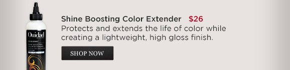 Shine Boosting Color Extender $26 Protects and extends the life of color while creating a lightweight, high gloss finish.