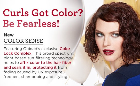 Curls Got Color? Be Fearless! New COLOR SENSE Featuring Ouidad's exclusive Color Lock Complex. This broad spectrum, plant-based sun-filtering technology helps to affix color to the hair fiber and seals it in, protecting it from fading caused by UV exposure, frequent shampooing and styling.
