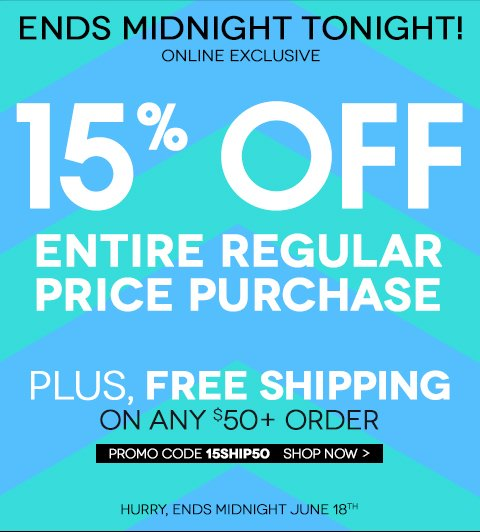 ENDS TONIGHT! Take 15% off entire regular price purchase PLUS free shipping over $50 with code 15SHIP50.