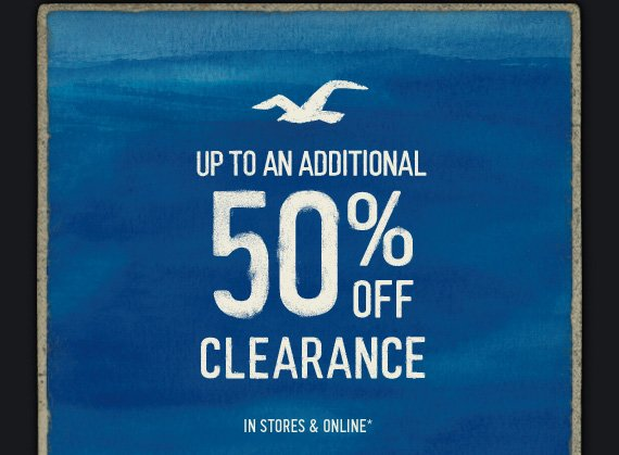 UP TO AN ADDITIONAL 50% OFF  CLEARANCE IN STORES & ONLINE*