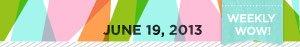 Weekly Wow! June 7, 2013