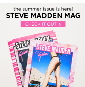 Check out the Summer 2013 Issue of Steve Madden Mag