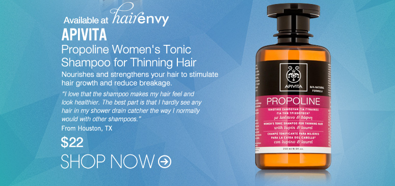 "Apivita Propoline Women's Tonic Shampoo for Thinning Hair Nourishes and strengthens your hair to stimulate hair growth and reduce breakage. ""I love that the shampoo makes my hair feel and look healthier. The best part is that I hardly see any hair in my shower drain catcher the way I normally would with other shampoos."" –From Houston, TX $22 Shop Now>>"