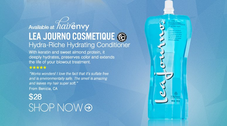 "Available at HairEnvy Shopper's Choice Lea Journo Cosmetique Hydra-Riche Hydrating Conditioner With keratin and sweet almond protein, it deeply hydrates, preserves color and extends the life of your blowout treatment. ""Works wonders! I love the fact that it's sulfate free and is environmentally safe. The smell is amazing and leaves my hair super soft."" –From Benicia, CA $28 Shop Now>>"