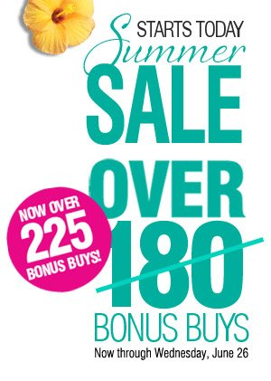 STARTS TODAY. Summer SALE Over 180 BONUS BUYS. NOW OVER 225 BONUS BUYS! Now through Wednesday, June 26.