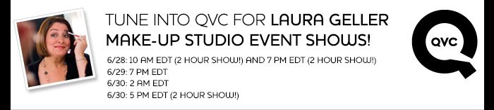 TUNE INTO QVC FOR Laura Geller Make-up Studio EVENT SHOWS!