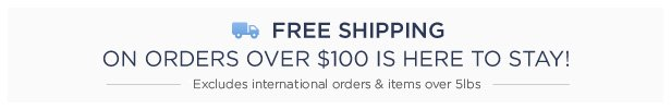 Free Shipping On Orders Over $100 Is Here To Stay | Shop Now