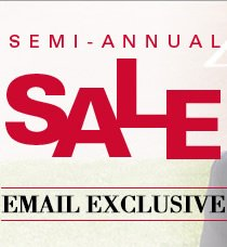 Semi-Annual Sale Email Exclusive - Take an additional 20% Off all sale styles*.