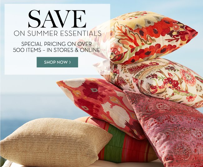 SAVE ON SUMMER ESSENTIALS - SPECIAL PRICING ON OVER 500 ITEMS - IN STORES & ONLINE - SHOP NOW