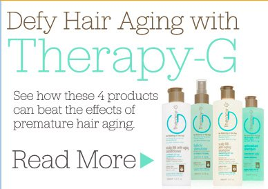 Defy Hair Aging with Therapy-G See how these 4 products can beat the effects of premature hair aging. Read More>>