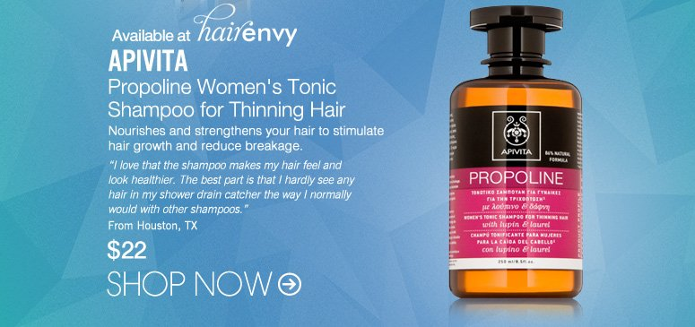"""Apivita Propoline Women's Tonic Shampoo for Thinning Hair Nourishes and strengthens your hair to stimulate hair growth and reduce breakage. """"I love that the shampoo makes my hair feel and look healthier. The best part is that I hardly see any hair in my shower drain catcher the way I normally would with other shampoos."""" –From Houston, TX $22 Shop Now>>"""
