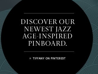 Discover our newest Jazz Age-inspired pinboard. TIFFANY ON PINTEREST