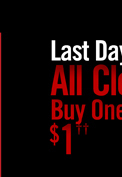 LAST DAY! ALL CLEARANCE BUY ONE, GET ONE $1††