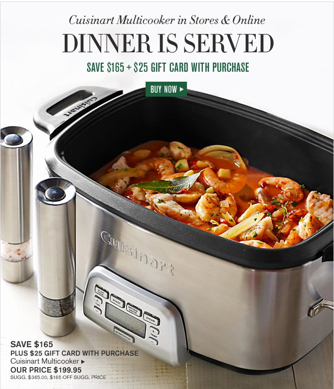 Cuisinart Multicooker in Stores & Online - DINNER IS SERVED - SAVE $165 + $25 GIFT CARD WITH PURCHASE -- BUY NOW