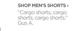 """SHOP MEN'S SHORTS › """"Cargo shorts, cargo shorts, cargo shorts.""""  Gus A."""